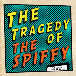 The Tragedy of The Spiffy