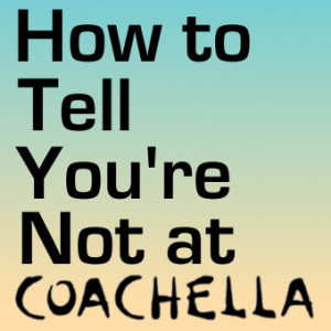 How to Tell You're Not at Coachella