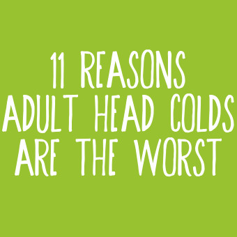 11 Reasons Adult Head Colds Are the Worst