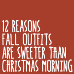 12 Reasons Fall Outfits are Sweeter than Christmas Morning