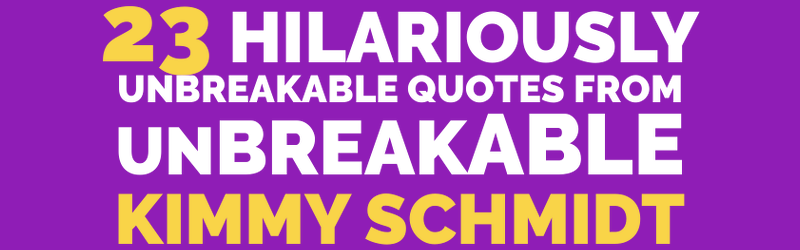 23 Hilariously Unbreakable Quotes from Unbreakable Kimmy Schmidt